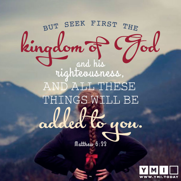 YMI Typography - But seek first the kingdom of God and His righteousness, and all these things will be added to you. - Matthew 6:33