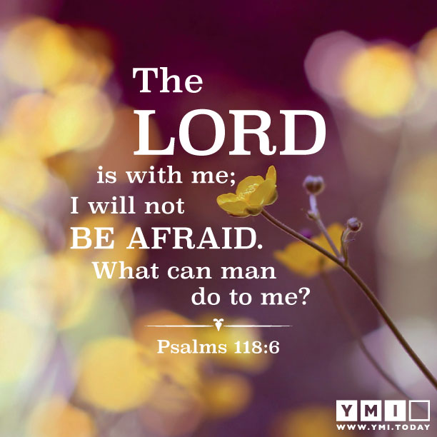 YMI Typography - The Lord is with me; I will not be afraid. What can man do to me? - Psalm 118:6