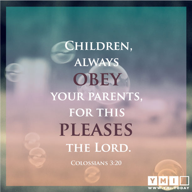 YMI Typography - Children, always obey your parents, for this pleases the Lord. - Colossians 3:20