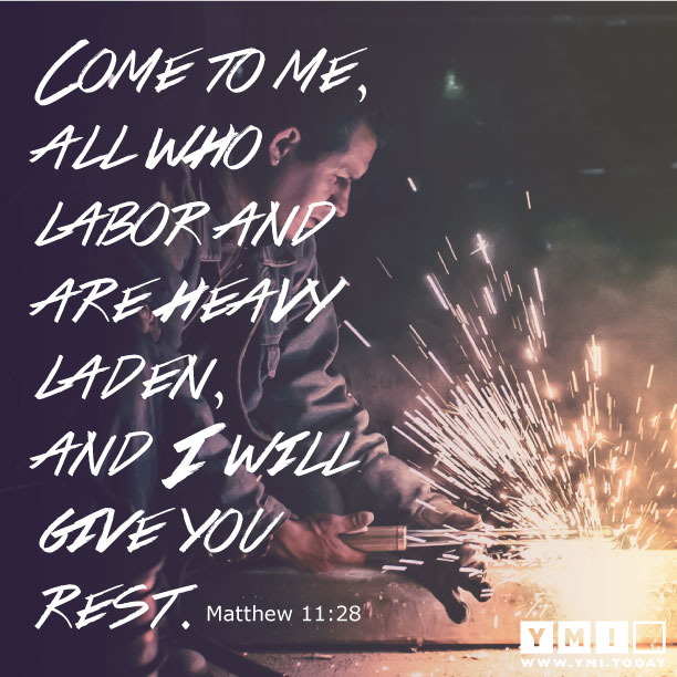 YMI Typography - Come to me all who labor and are heavy laden, and I will give you rest. - Matthew 11:28