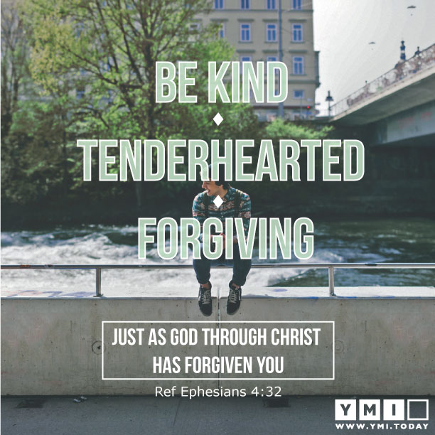 YMI Typography - Be kind, tenderhearted and forgiving, just as God through Christ has forgiven you. - Ephesians 4:32