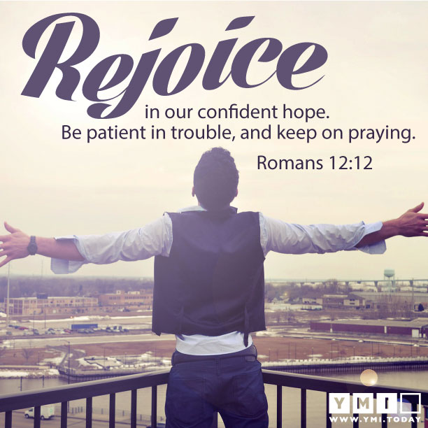 YMI Typography - Rejoice in our confident hope. Be patient in trouble, and keep on praying. - Romans 12:12