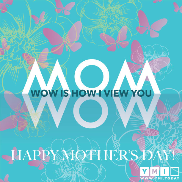 YMI Typography - Wow is how i view you Mom. Happy mother's day!