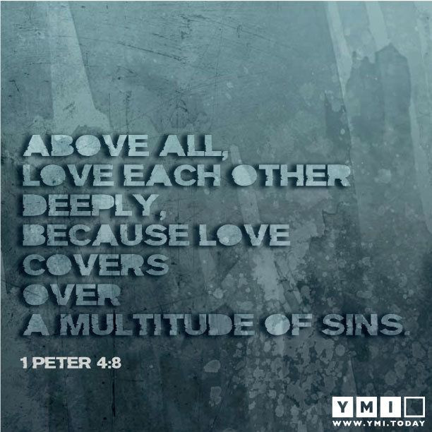 YMI Typography - Above all, love each other deeply, because love covers over a multitude of sins. - 1 Peter 4:8
