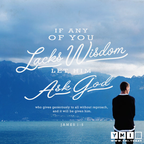 YMI Typography - If any of you lacks wisdom, let him ask God who gives generously to all without reproach, and it will be givento him - James 1:5