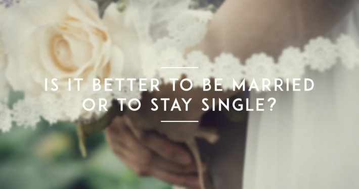 Is-it-better-to-be-married-or-to-stay-single-