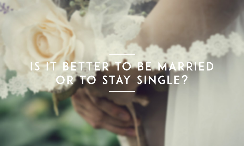 is it better to marry or stay single