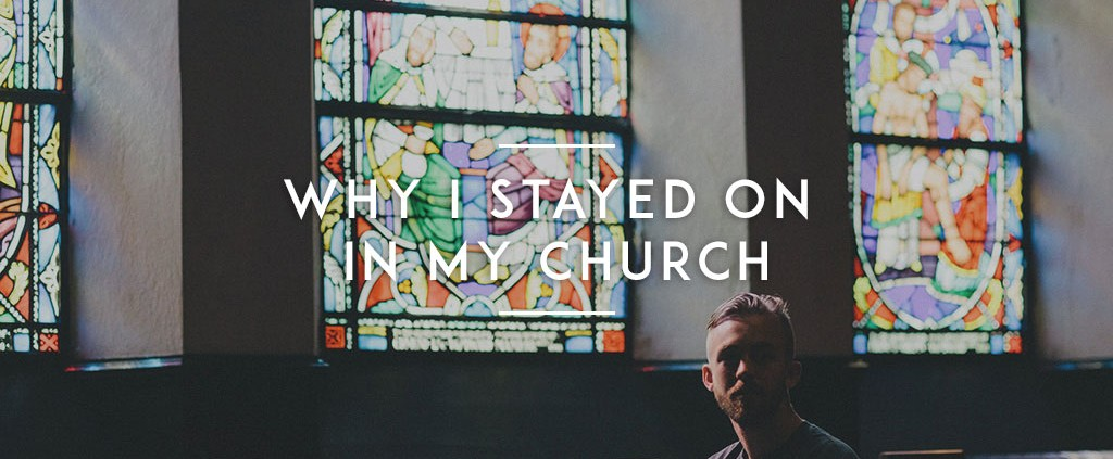 Why I Stayed on in My Church