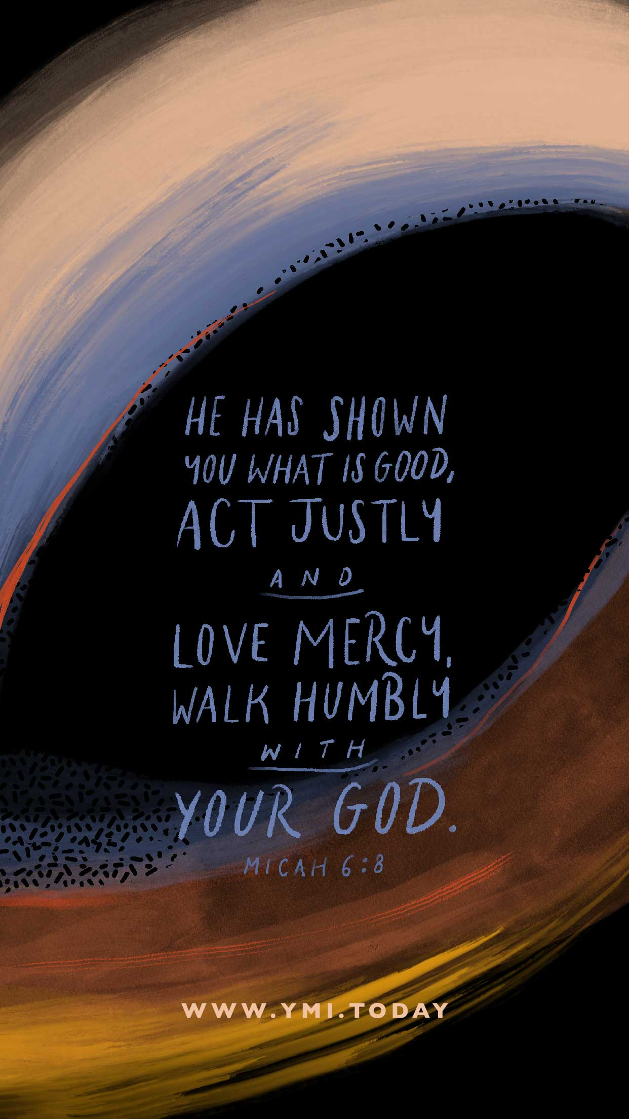 YMI July 2020 Phone Lockscreen - He has shown you what is good, act justly and love mercy, walk humbly with your God. - Micah 6:8