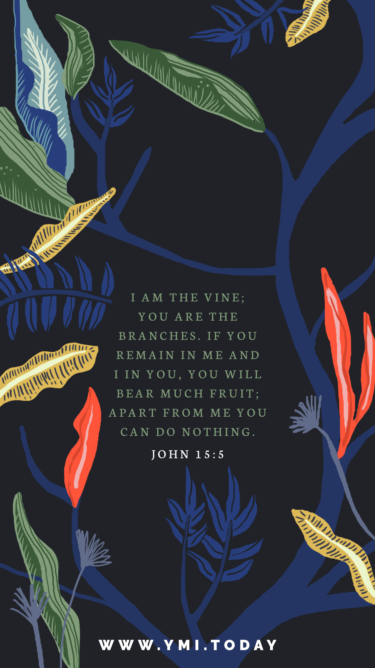 YMI March 2018 Phone Lockscreen - I am the vine; You are the branches. If you remain in Me and I in you, you will bear much fruit; Apart from Me you can do nothing. - John 15:5