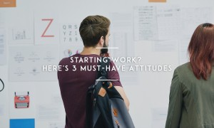 Starting Work? Here's 3 Must-have Attitudes