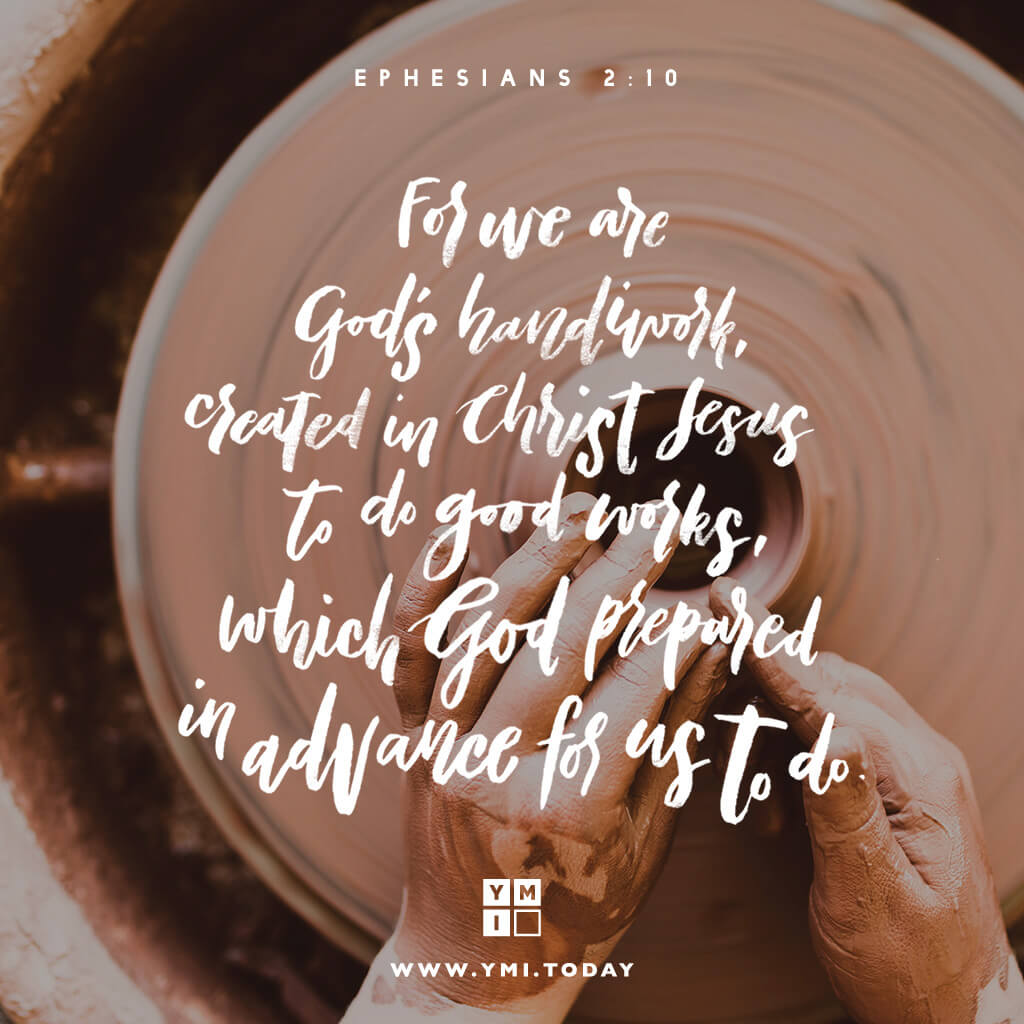 YMI Typography - For we are God's handiwork,createdin Christ Jesus to do good works,which God prepared in advance for us to do. - Ephesians 2:10