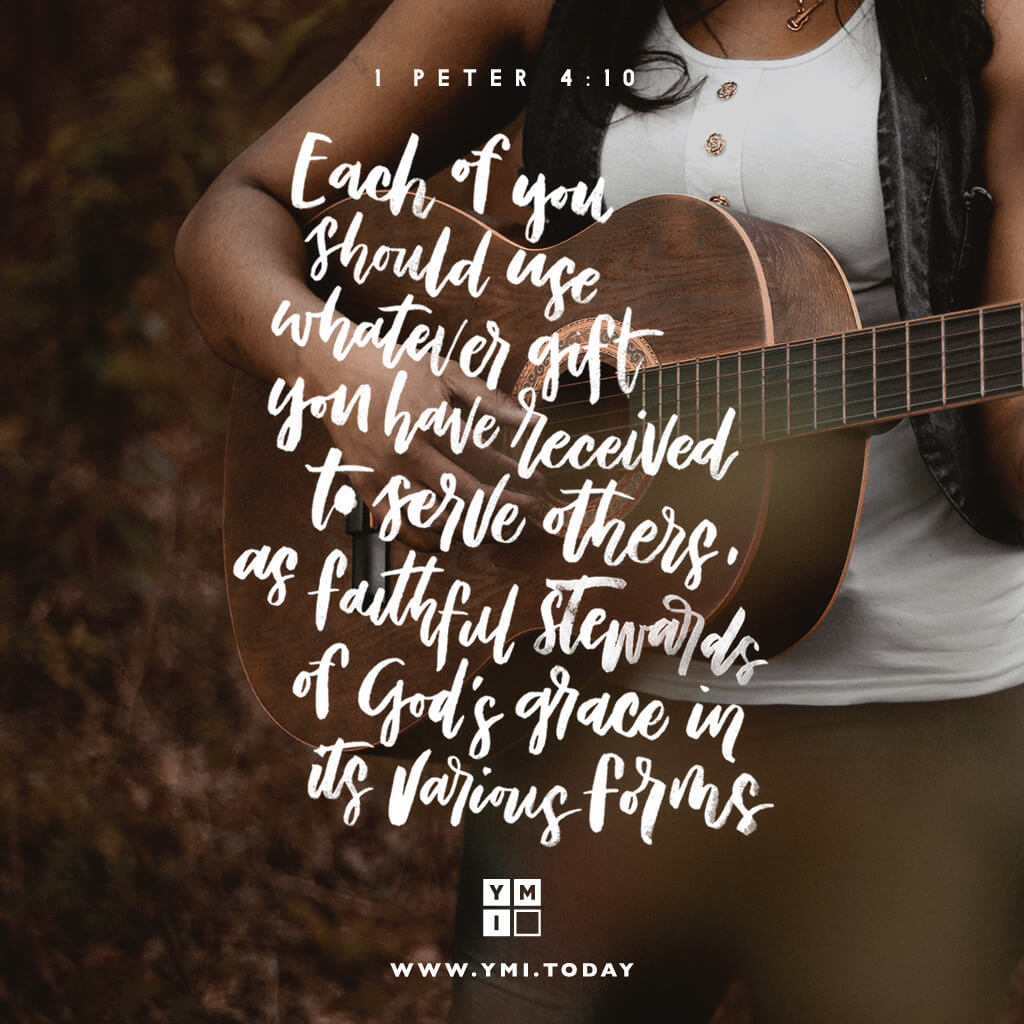 YMI Typography - Each of you should use whatever gift you have received to serve others,as faithfulstewards of God's grace in its various forms. - 1 Peter 4:10