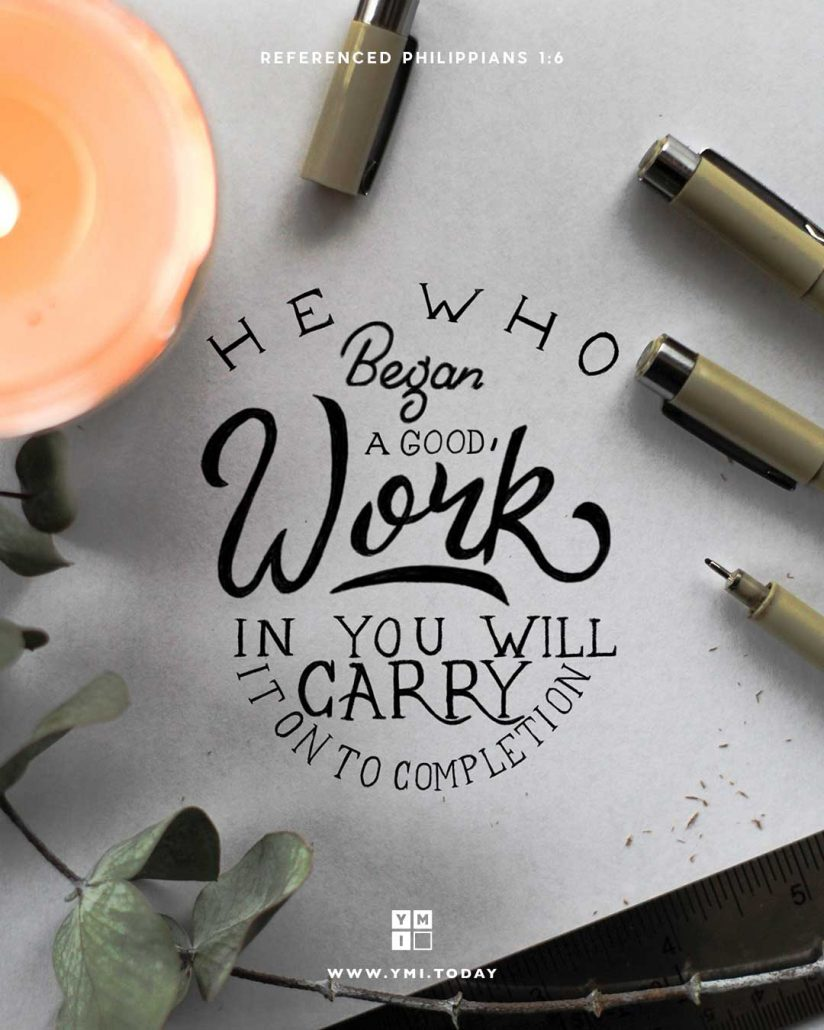YMI Typography - He who began a good work in you will carry it on to completion. - Philippians 1:6