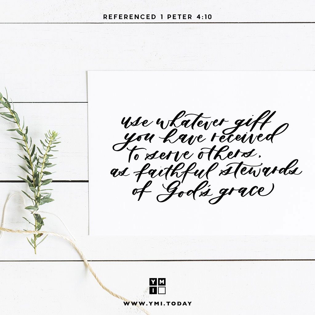 YMI Typography - Use whatever gift you have received to serve others, as faithful stewards of God's grace. - 1 Peter 4:10