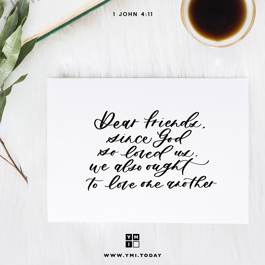 YMI Typography - Dear friends,since God so loved us,we also ought to love one another. - 1 John 4:11