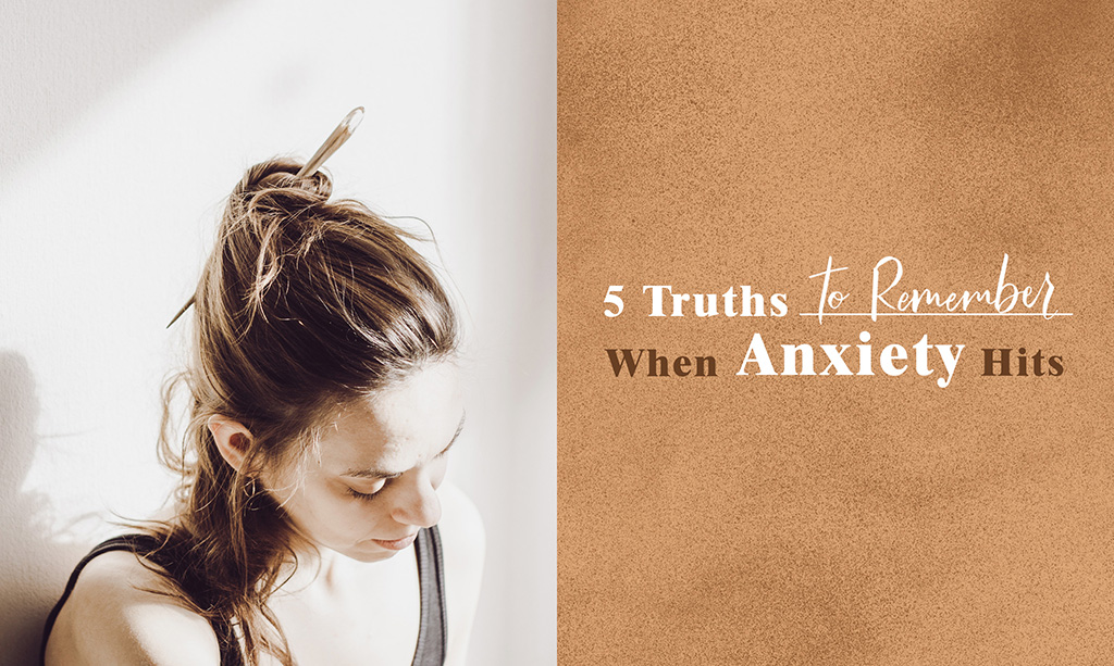 5 Truths to Remember When Anxiety Hits