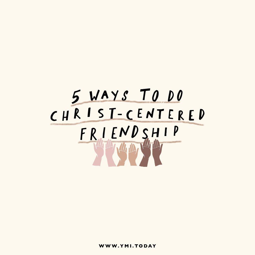 5 Ways To Do Christ-centered Friendship
