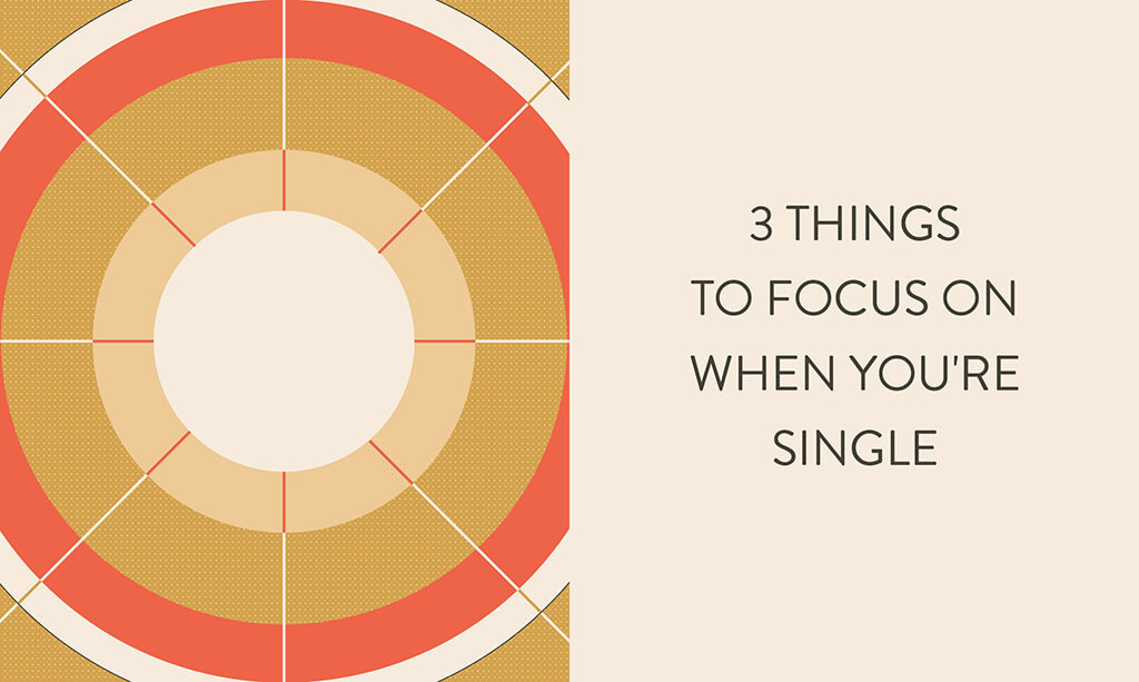 3 Things to Focus on When You're Single
