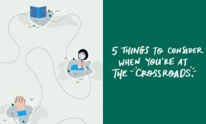 5 Things to Consider When You're At the Crossroads