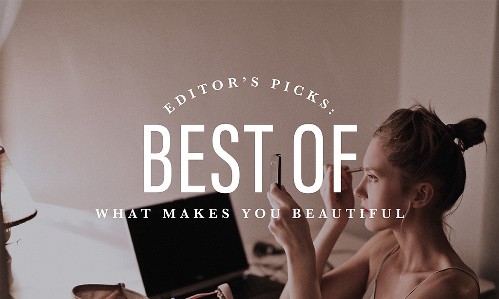 Editor's Picks: What Makes You Beautiful