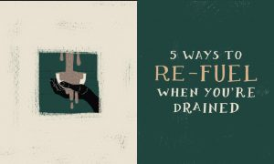 5 Ways to Refuel When You're Drained