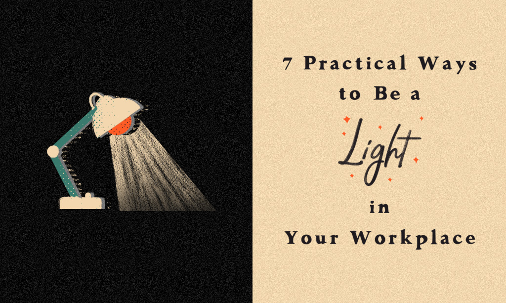7 Practical Ways to Be a Light in Your Workplace