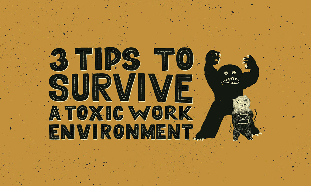 3 Tips to Survive a Toxic Work Environment