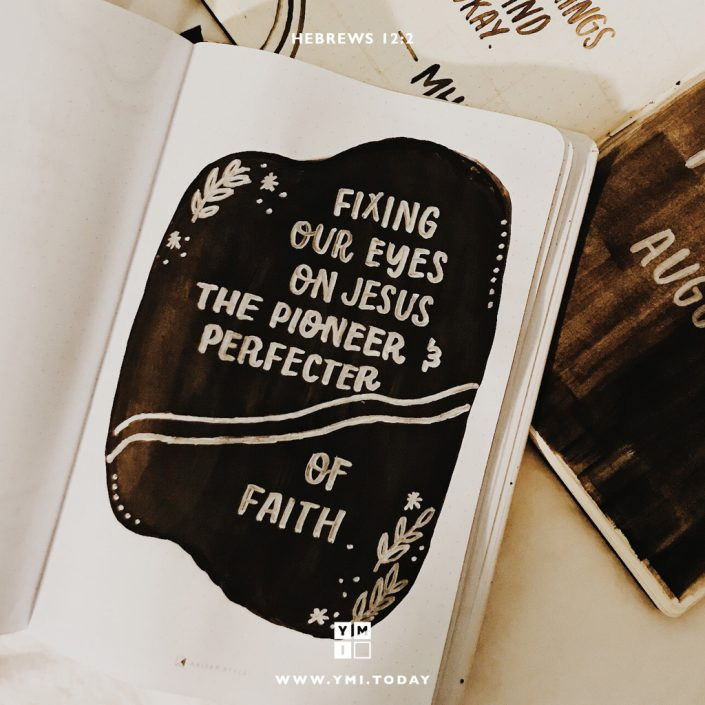 YMI Typography - Fixing our eyes on Jesus,the pioneerand perfecter of faith. - Hebrew 12:2