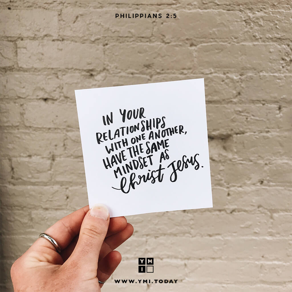 YMI Typography - In your relationships with one another, have the same mindset as Christ Jesus. - Philippians 2:5