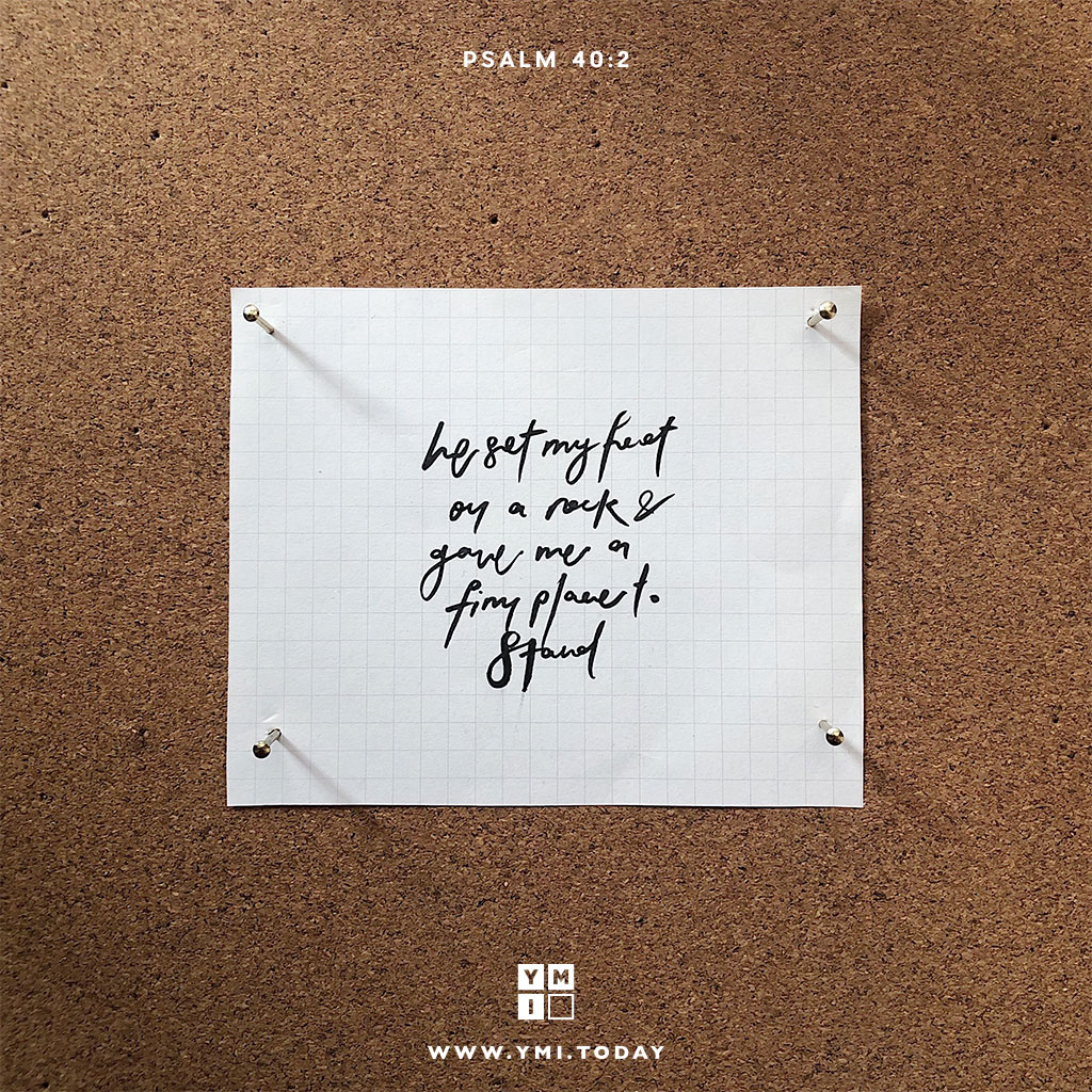 YMI Typography - He set my feet on a rock and gave me a firm place to stand. - Psalm 40:2