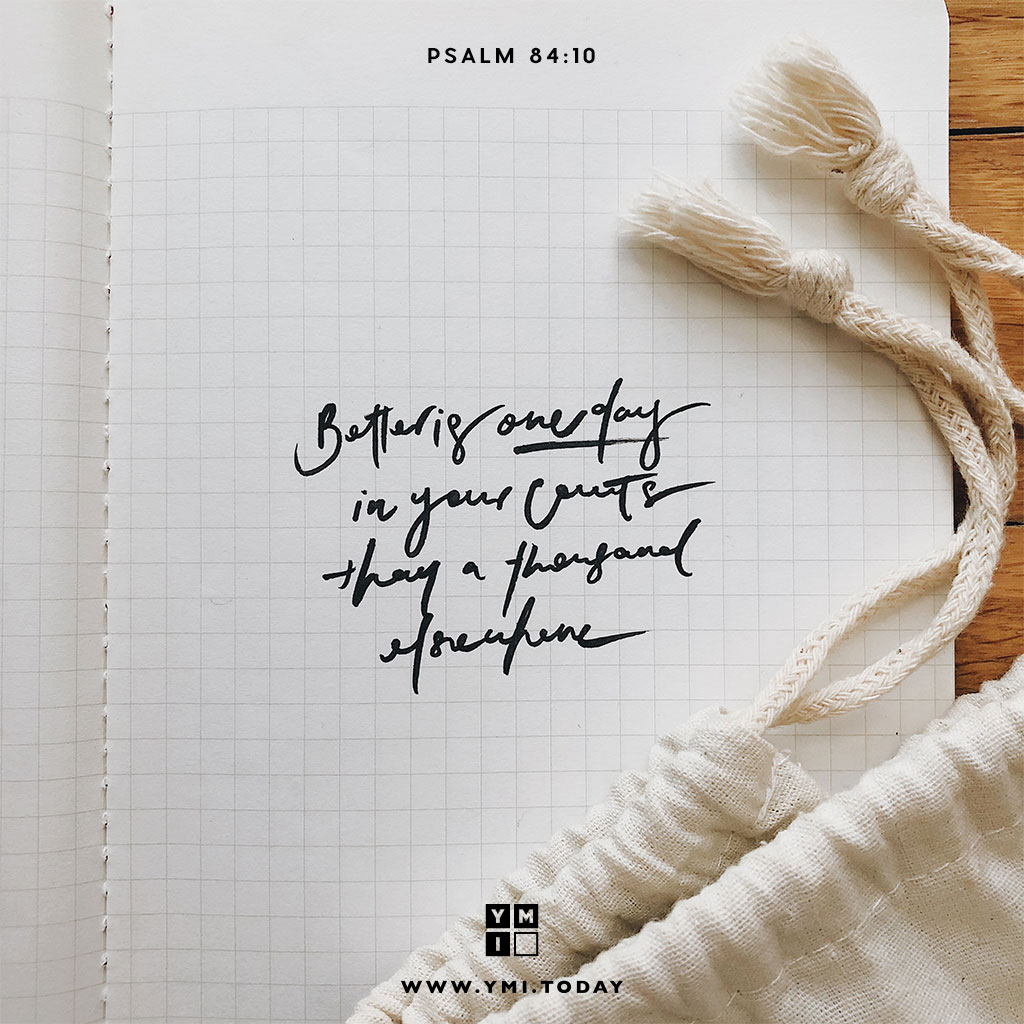 YMI Typography - Better is one day in your courts than a thousand elsewhere. - Psalm 84:10