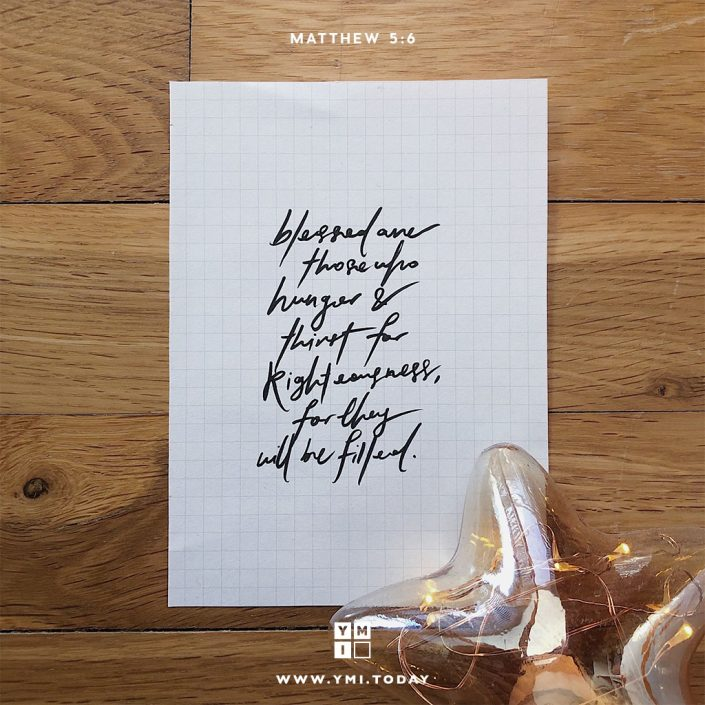 YMI Typography - Blessed are those who hunger and thirst for righteousness, for they will be filled. - Matthew 5:6