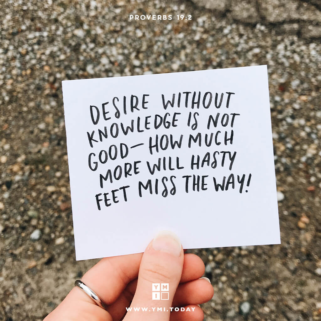 YMI Typography - Desire without knowledge is not good—how much more will hasty feet miss the way! - Proverbs 19:2
