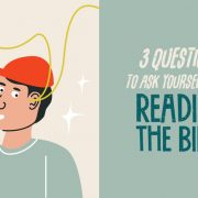3 Questions to Ask Yourself When Reading the Bible