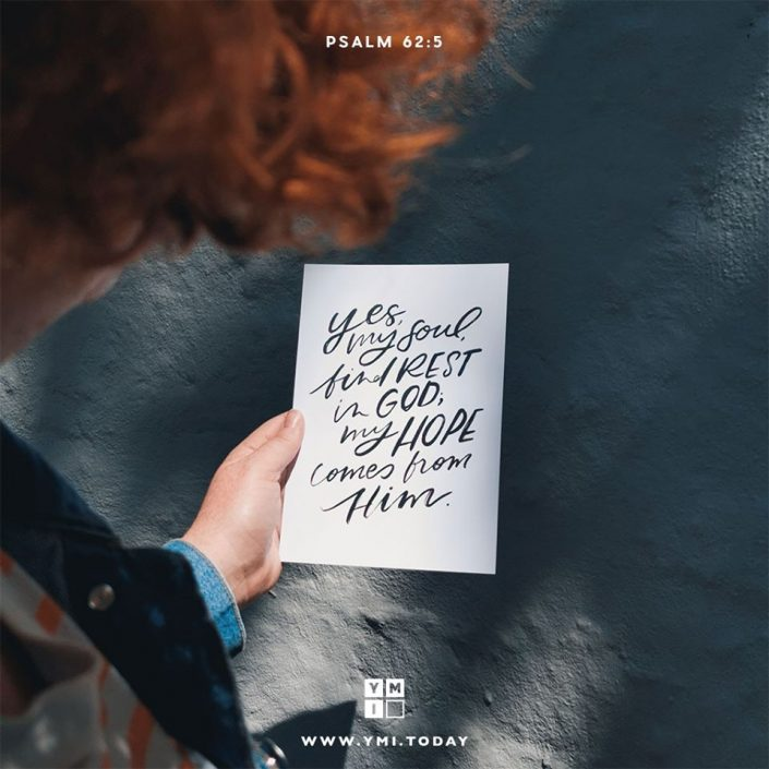 YMI Typography - Yes, my soul, find rest in God; my hope comes from Him. - Psalm 62:5