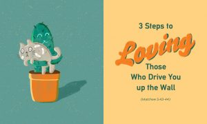 3 Steps to Loving Those Who Drive You up the Wall