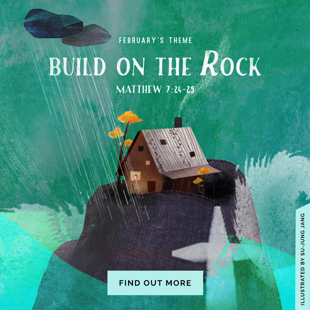February's theme: Build on the Rock (Matthew 7:24-29)