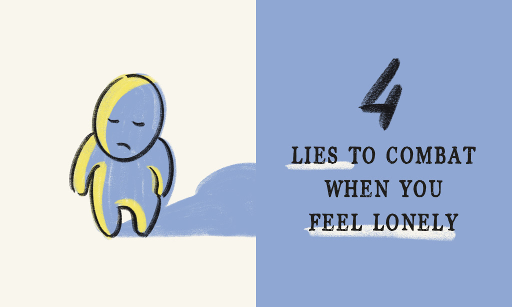 4 Lies to Combat When You Feel Lonely