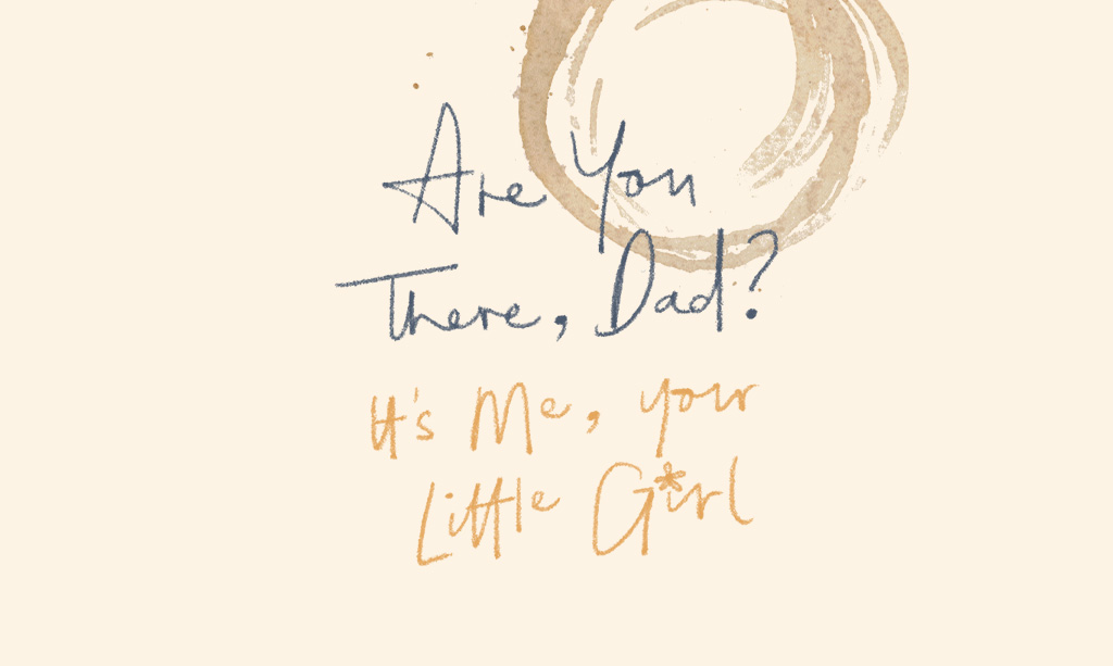 Are You There, Dad? It's Me, Your Little Girl