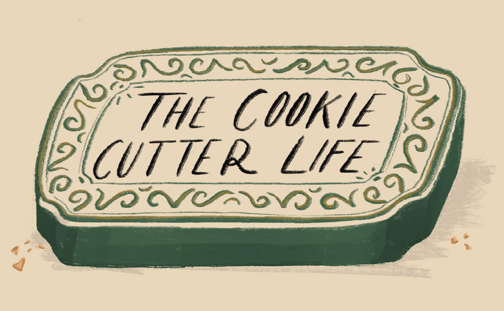 The Cookie Cutter Life