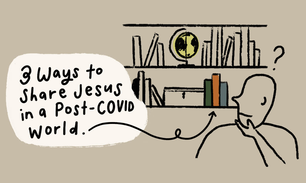 3 Ways to Share Jesus In a Post-Covid World