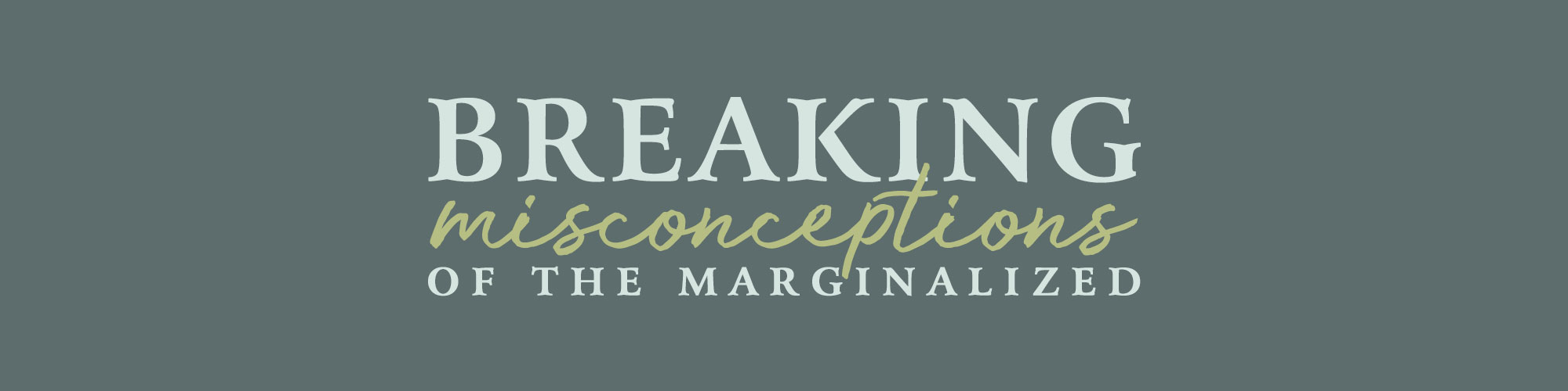 Breaking Misconceptions of the Marginalized