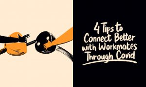 4 Tips to Connect Better with Workmates Through Covid