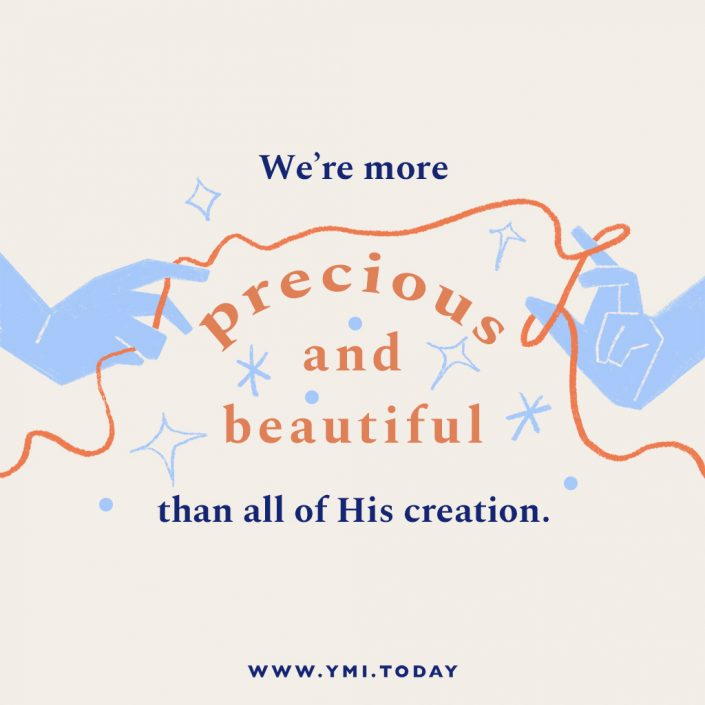 We're more precious and beautiful than all of His creation.