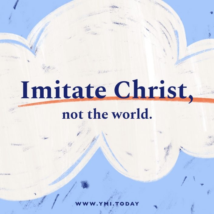 Imitate Christ, not the world.