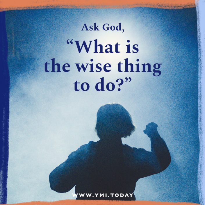 """Ask God, """"What is the wise thing to do?"""""""