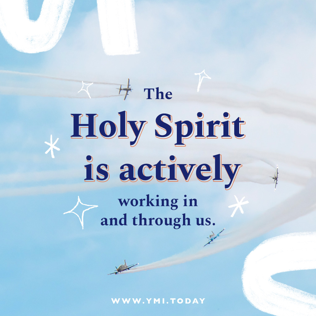 The Holy Spirit is actively working in and through us.
