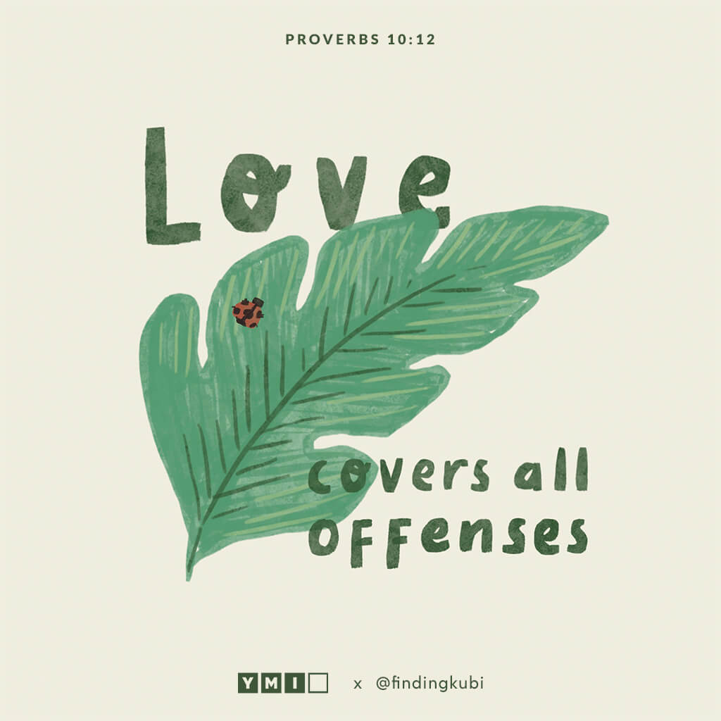 Love covers all offenses.