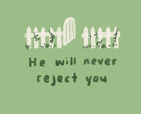 He will never reject you